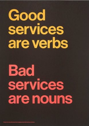Good services are verbs. Bad services are nouns.